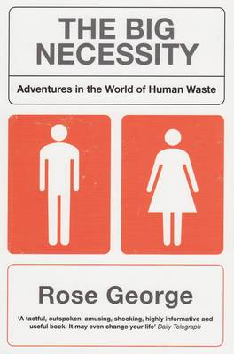 The Big Necessity: Adventures in the World of Human Waste (Paperback)