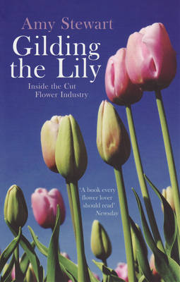 Gilding The Lily: Inside The Cut Flower Industry (Paperback)