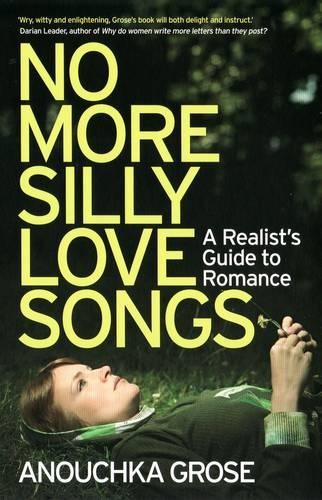 No More Silly Love Songs: A Realist's Guide To Romance (Paperback)
