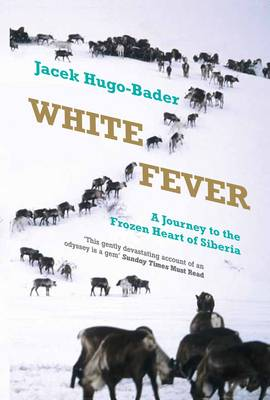 White Fever: A Journey to the Frozen Heart of Siberia (Paperback)