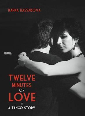 Twelve Minutes of Love: A Tango Story (Hardback)