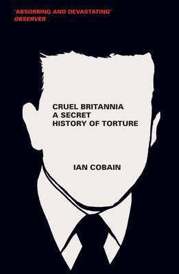 Cruel Britannia: A Secret History of Torture (Paperback)