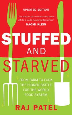 Stuffed And Starved: From Farm to Fork: The Hidden Battle For The World Food System (Paperback)