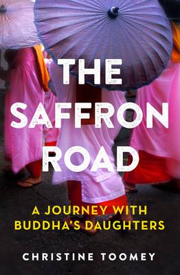 The Saffron Road: A Journey with Buddha's Daughters (Paperback)