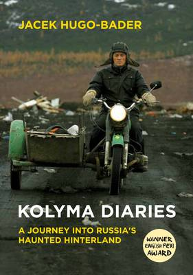 Kolyma Diaries: A Journey into Russia's Haunted Hinterland (Paperback)