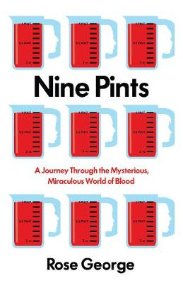 Nine Pints: A Journey Through the Mysterious, Miraculous World of Blood (Paperback)