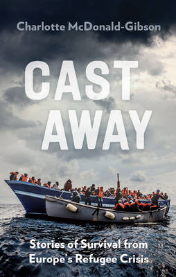 Cast Away: Stories of Survival from Europe's Refugee Crisis (Paperback)