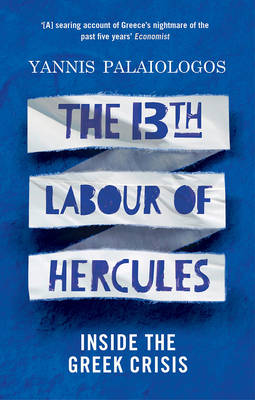 The 13th Labour of Hercules: Inside the Greek Crisis (Paperback)