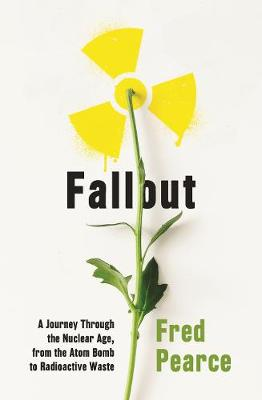Fallout: A Journey Through the Nuclear Age, From the Atom Bomb to Radioactive Waste (Paperback)