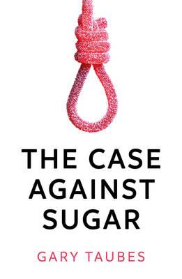 The Case Against Sugar (Paperback)