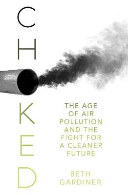 Choked: The Age of Air Pollution and the Fight for a Cleaner Future (Paperback)