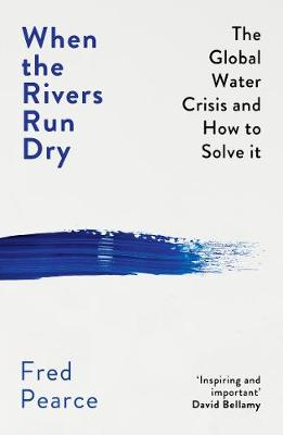 When the Rivers Run Dry: The Global Water Crisis and How to Solve It (Paperback)