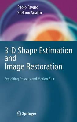 3-D Shape Estimation and Image Restoration: Exploiting Defocus and Motion-Blur (Hardback)