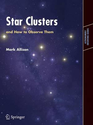 Star Clusters and How to Observe Them - Astronomers' Observing Guides (Paperback)