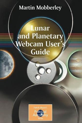 Lunar and Planetary Webcam User's Guide - The Patrick Moore Practical Astronomy Series (Paperback)