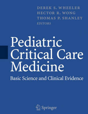 Pediatric Critical Care Medicine: Basic Science and Clinical Evidence (Hardback)