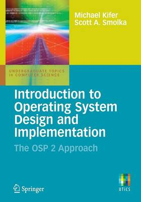 Introduction to Operating System Design and Implementation: The OSP 2 Approach - Undergraduate Topics in Computer Science (Paperback)