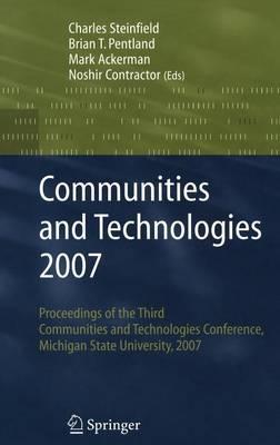 Communities and Technologies 2007: Proceedings of the Third Communities and Technologies Conference, Michigan State University 2007 (Hardback)