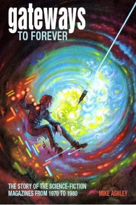 Gateways to Forever: The Story of the Science-Fiction Magazines from 1970 to 1980 - Liverpool Science Fiction Texts & Studies 34 (Hardback)