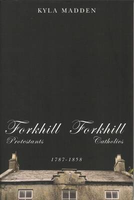 Forkhill Protestants and Forkhill Catholics, 1787-1858 (Hardback)