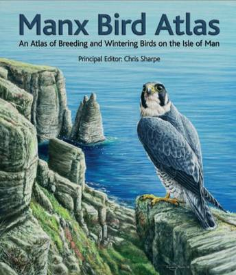 Manx Bird Atlas: An Atlas of Breeding and Wintering Birds on the Isle of Man (Hardback)