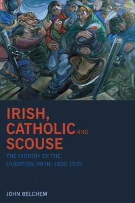 Irish, Catholic and Scouse: The History of the Liverpool-Irish, 1800-1939 (Paperback)