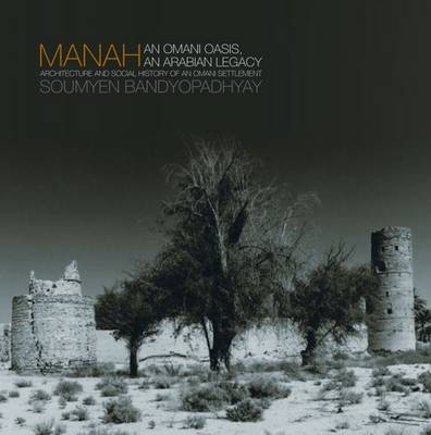Manah: An Omani Oasis, an Arabian Legacy Architecture and Social History of an Omani Settlement (Hardback)