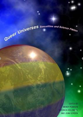 Queer Universes: Sexualities in Science Fiction - Liverpool Science Fiction Texts & Studies 37 (Hardback)