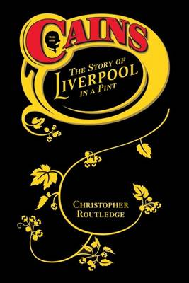 Cains: The Story of Liverpool in a Pint (Paperback)