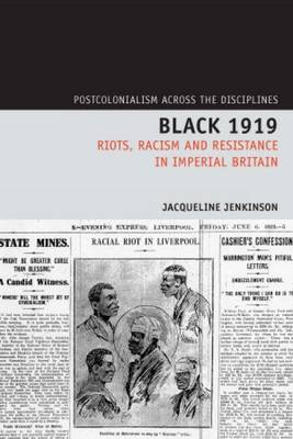 Black 1919: Riots, Racism and Resistance in Imperial Britain - Postcolonialism Across the Disciplines 5 (Hardback)