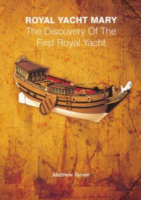 Royal Yacht Mary: The Discovery of the First Royal Yacht (Paperback)