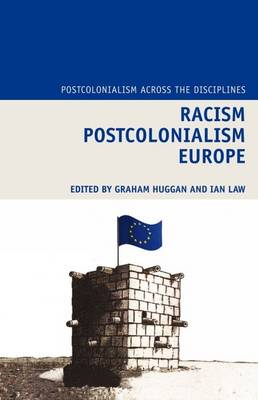 Racism Postcolonialism Europe - Postcolonialism Across the Disciplines 6 (Hardback)
