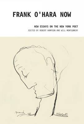 Frank O'Hara Now: New Essays on the New York Poet (Hardback)