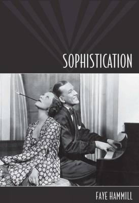 Sophistication: A Literary and Cultural History (Hardback)