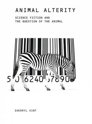 Animal Alterity: Science Fiction and the Question of the Animal - Liverpool Science Fiction Texts & Studies 39 (Hardback)