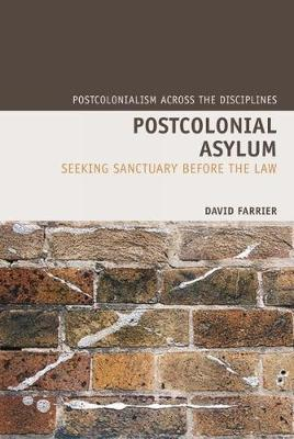 Postcolonial Asylum: Seeking Sanctuary Before the Law - Postcolonialism Across the Disciplines 9 (Hardback)