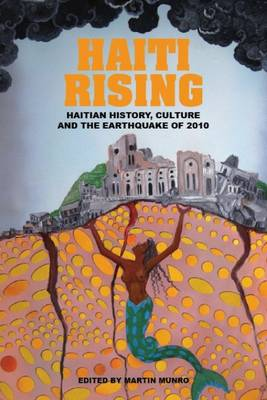 Haiti Rising: Haitian History, Culture and the Earthquake of 2010 (Paperback)