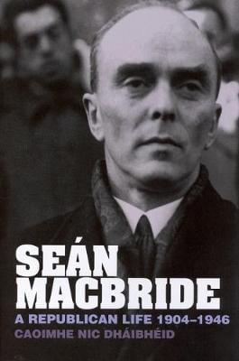 Sean MacBride: A Republican Life, 1904-1946 (Hardback)