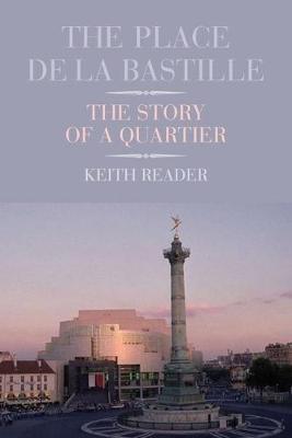 The Place de la Bastille: The Story of a Quartier (Hardback)