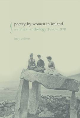 Poetry by Women in Ireland: A Critical Anthology 1870-1970 (Hardback)