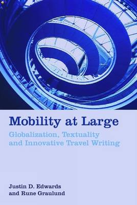 Mobility at Large: Globalization, Textuality and Innovative Travel Writing (Hardback)