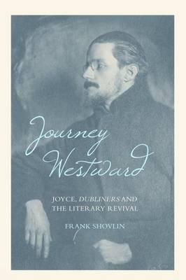 Journey Westward: Joyce, Dubliners and the Literary Revival (Hardback)