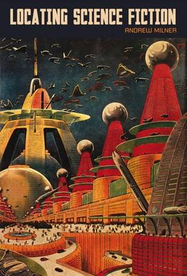 Locating Science Fiction - Liverpool Science Fiction Texts & Studies 44 (Hardback)