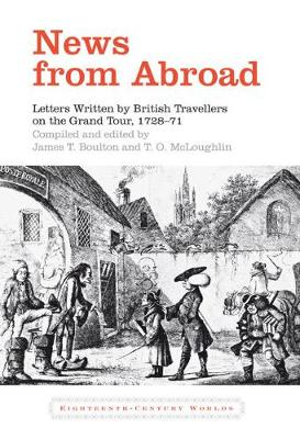 News from Abroad: Letters Written by British Travellers on the Grand Tour, 1728-71 - Eighteenth Century Worlds 3 (Hardback)
