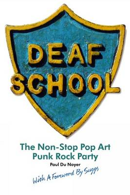 Deaf School: The Non-Stop Pop Art Punk Rock Party (Paperback)