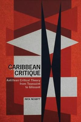 Caribbean Critique: Antillean Critical Theory from Toussaint to Glissant - Contemporary French and Francophone Cultures 26 (Hardback)