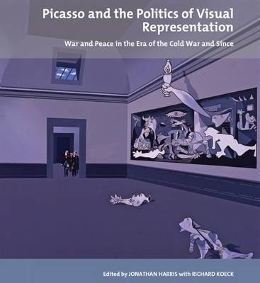 Picasso and the Politics of Visual Representation: War and Peace in the Era of the Cold War and Since - Tate Liverpool Critical Forum 13 (Paperback)