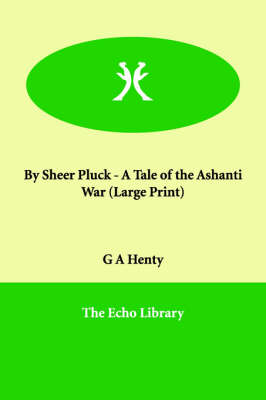 By Sheer Pluck - A Tale of the Ashanti War (Paperback)