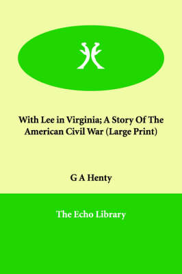 With Lee in Virginia; A Story of the American Civil War (Paperback)