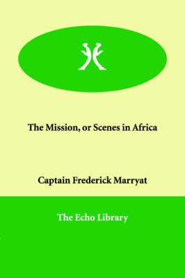 The Mission, or Scenes in Africa (Paperback)
